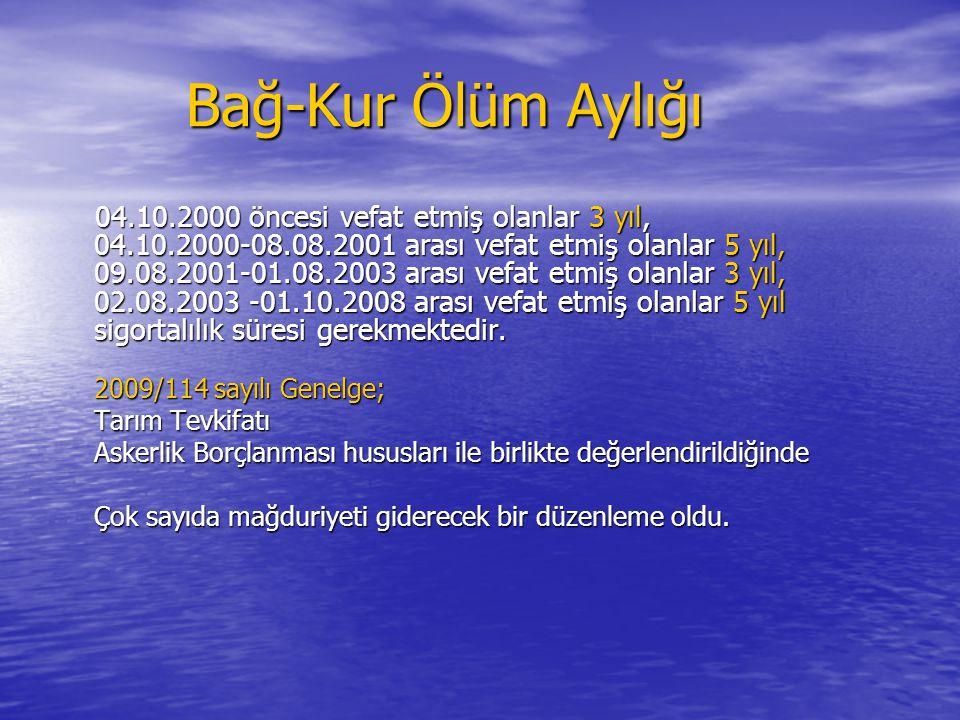Bağ-Kur Ölüm Aylığı Bağ-Kur Ölüm Aylığı 04.10.2000 öncesi vefat etmiş olanlar 3 yıl, 04.10.2000-08.08.2001 arası vefat etmiş olanlar 5 yıl, 09.08.2001