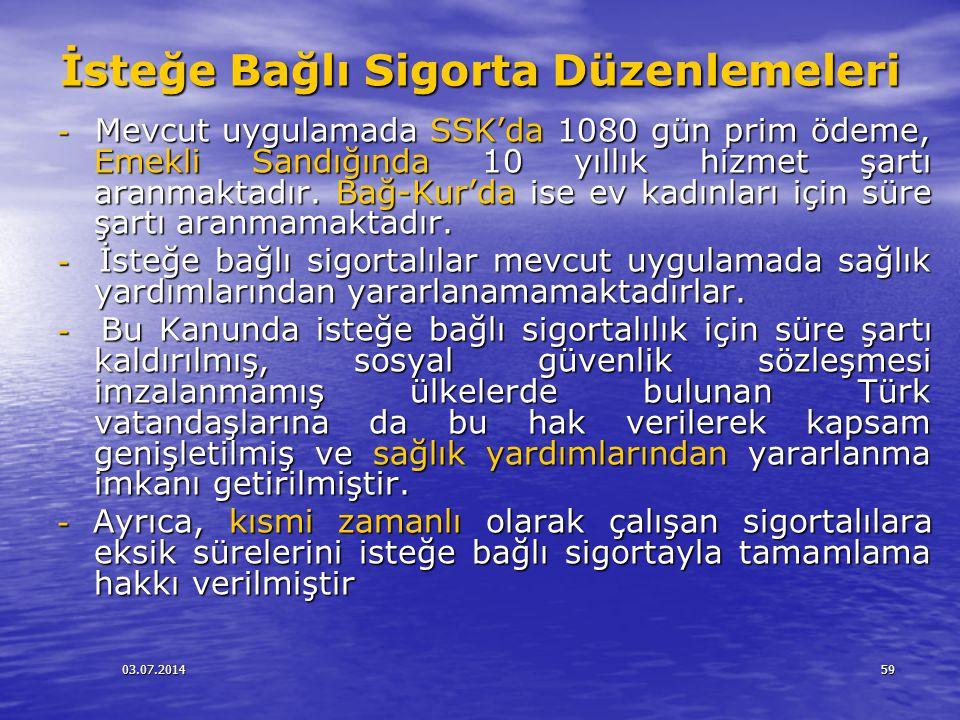 03.07.201459 İsteğe Bağlı Sigorta Düzenlemeleri - Mevcut uygulamada SSK'da 1080 gün prim ödeme, Emekli Sandığında 10 yıllık hizmet şartı aranmaktadır.