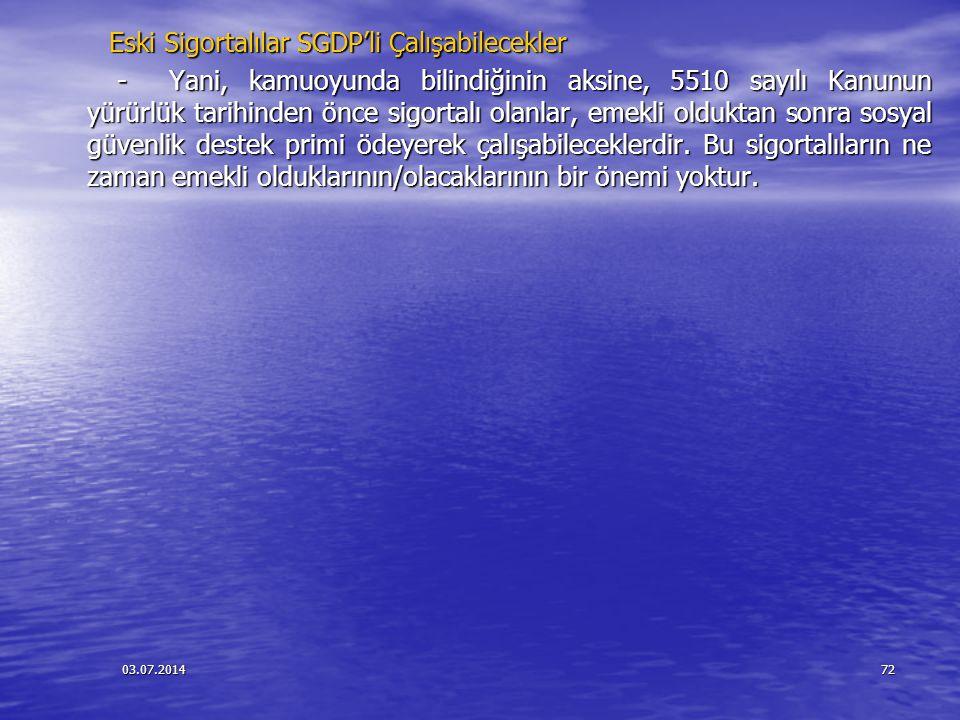 03.07.201472 Eski Sigortalılar SGDP'li Çalışabilecekler Eski Sigortalılar SGDP'li Çalışabilecekler - Yani, kamuoyunda bilindiğinin aksine, 5510 sayılı