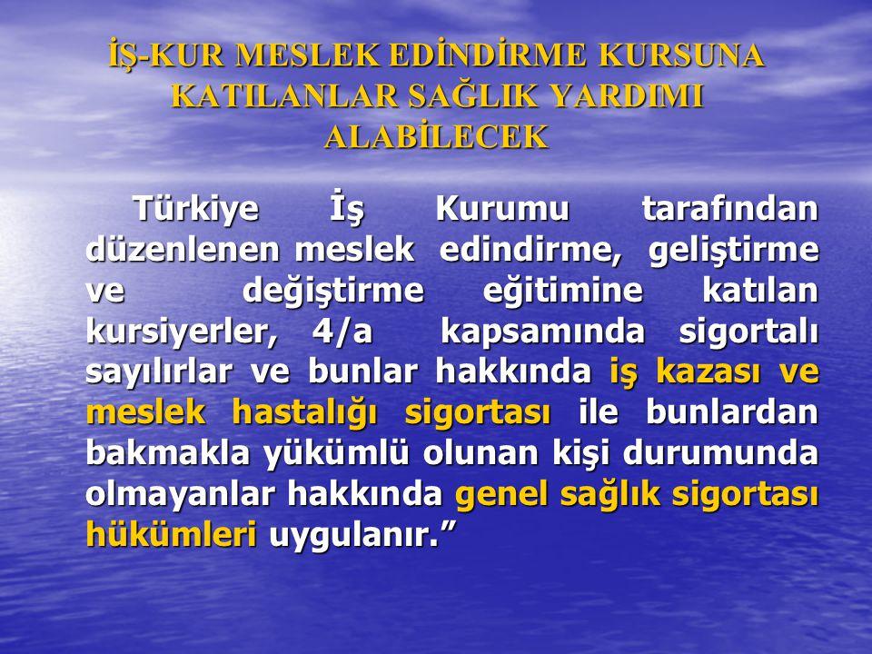İŞ-KUR MESLEK EDİNDİRME KURSUNA KATILANLAR SAĞLIK YARDIMI ALABİLECEK Türkiye İş Kurumu tarafından düzenlenen meslek edindirme, geliştirme ve değiştirm