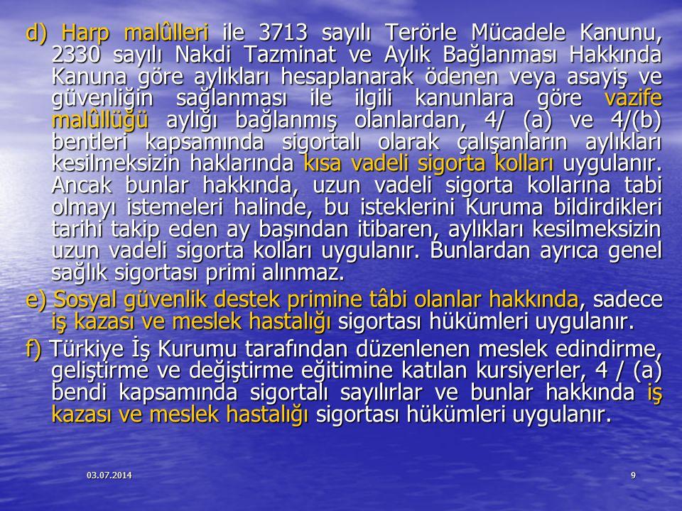 03.07.20149 d) Harp malûlleri ile 3713 sayılı Terörle Mücadele Kanunu, 2330 sayılı Nakdi Tazminat ve Aylık Bağlanması Hakkında Kanuna göre aylıkları h