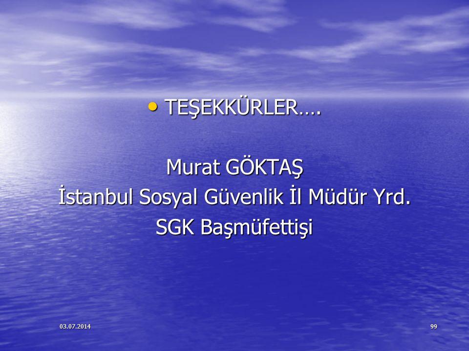 03.07.201499 • TEŞEKKÜRLER…. Murat GÖKTAŞ İstanbul Sosyal Güvenlik İl Müdür Yrd. SGK Başmüfettişi