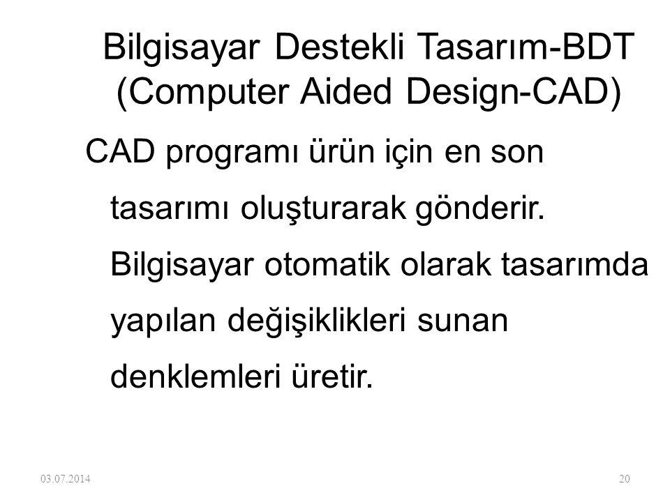 Bilgisayar Destekli Tasarım-BDT (Computer Aided Design-CAD) Ürün tasarım mühendisi taslağı girdi olarak verebilir, çizimin bilgisayarda taranarak elde