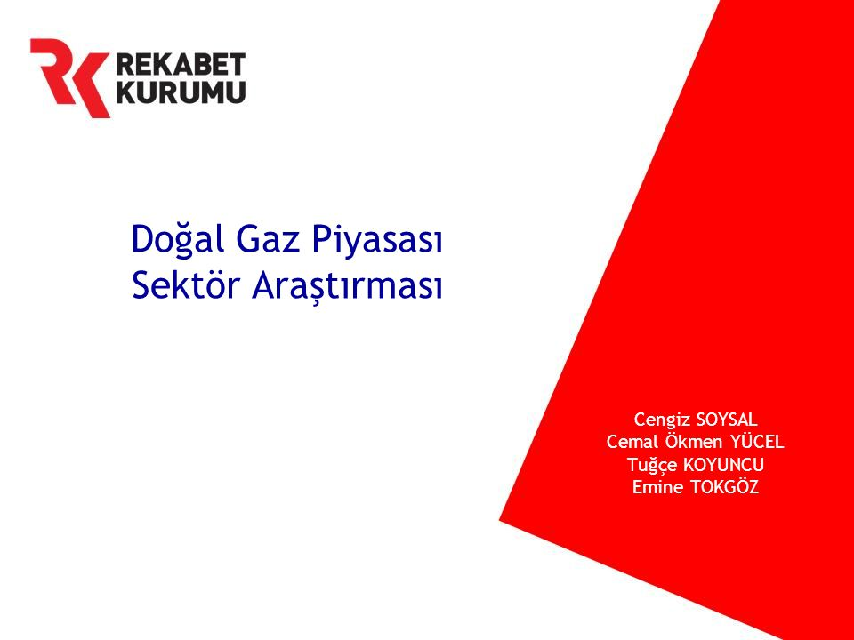 Doğal Gaz Piyasası Sektör Araştırması Cengiz SOYSAL Cemal Ökmen YÜCEL Tuğçe KOYUNCU Emine TOKGÖZ