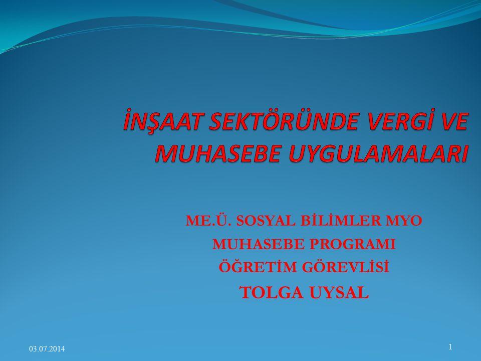 ME.Ü. SOSYAL BİLİMLER MYO MUHASEBE PROGRAMI ÖĞRETİM GÖREVLİSİ TOLGA UYSAL 03.07.2014 1