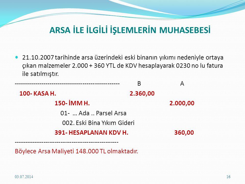 ARSA İLE İLGİLİ İŞLEMLERİN MUHASEBESİ  21.10.2007 tarihinde arsa üzerindeki eski binanın yıkımı nedeniyle ortaya çıkan malzemeler 2.000 + 360 YTL de KDV hesaplayarak 0230 no lu fatura ile satılmıştır.