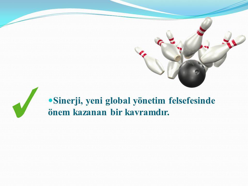  Sinerji, yeni global yönetim felsefesinde önem kazanan bir kavramdır.