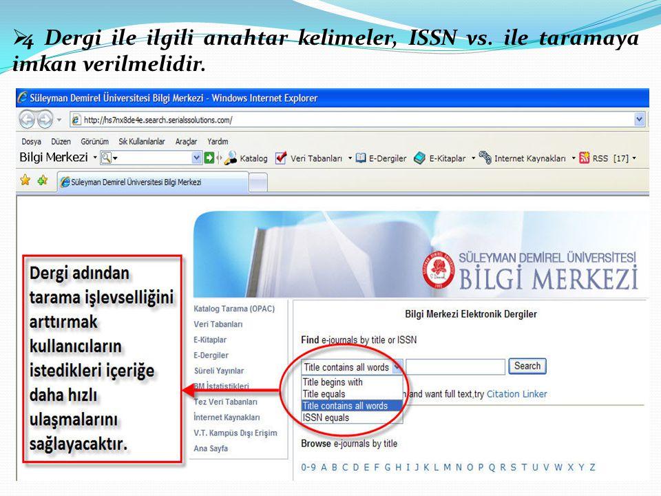  4 Dergi ile ilgili anahtar kelimeler, ISSN vs. ile taramaya imkan verilmelidir.