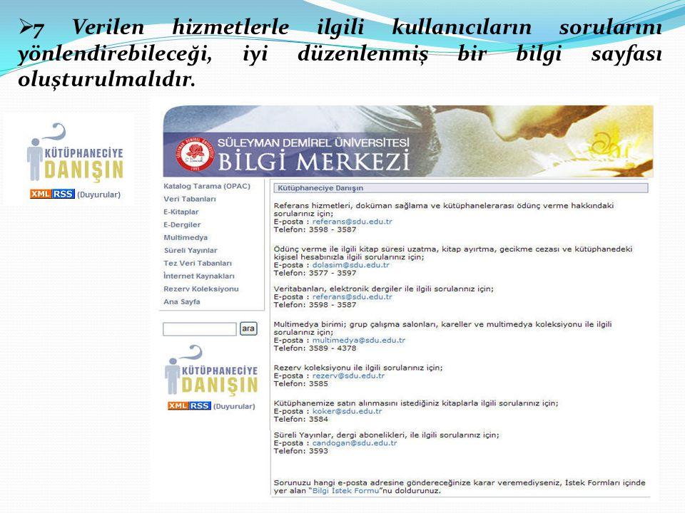  7 Verilen hizmetlerle ilgili kullanıcıların sorularını yönlendirebileceği, iyi düzenlenmiş bir bilgi sayfası oluşturulmalıdır.
