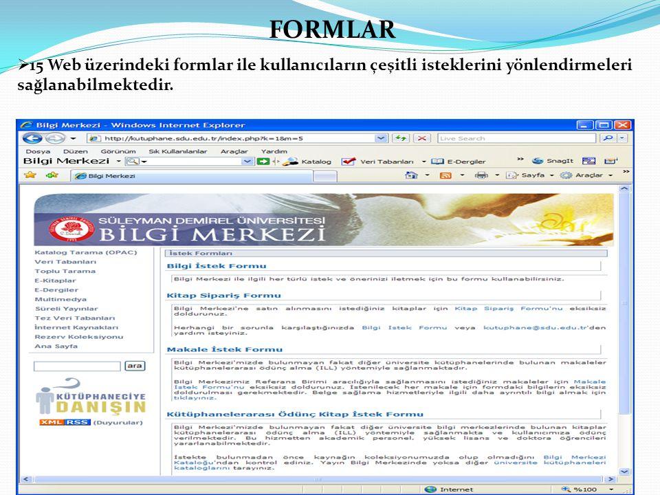  15 Web üzerindeki formlar ile kullanıcıların çeşitli isteklerini yönlendirmeleri sağlanabilmektedir.
