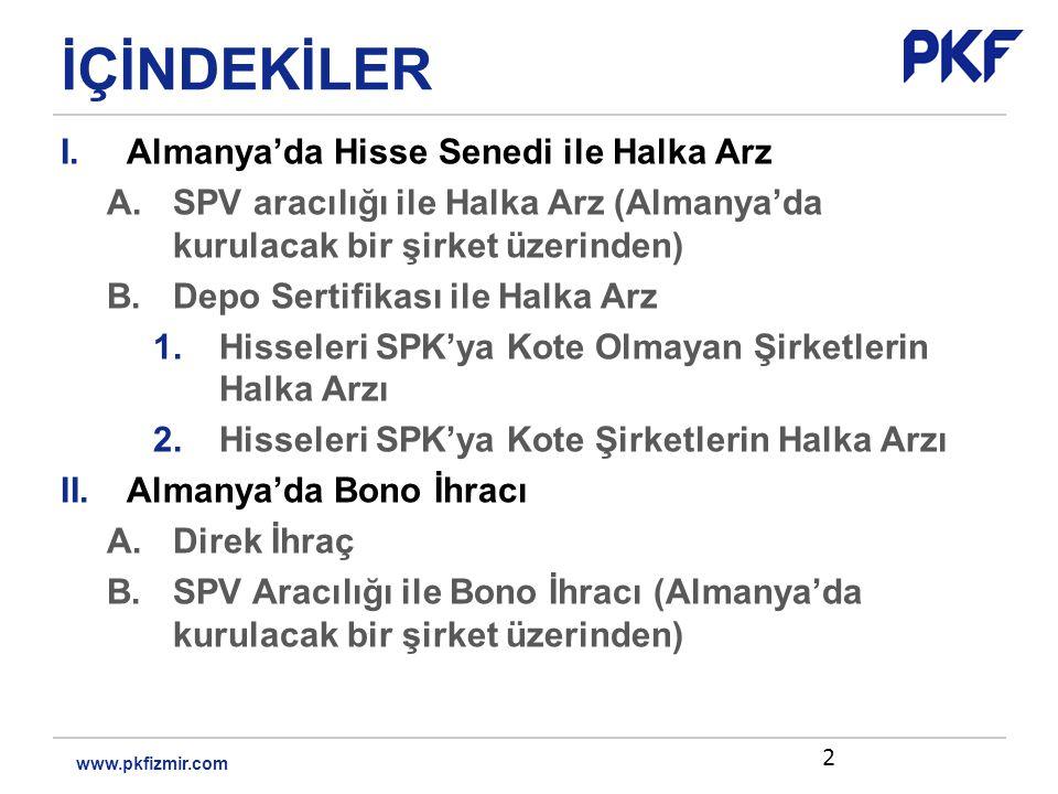 İÇİNDEKİLER I.Almanya'da Hisse Senedi ile Halka Arz A.SPV aracılığı ile Halka Arz (Almanya'da kurulacak bir şirket üzerinden) B.Depo Sertifikası ile Halka Arz 1.Hisseleri SPK'ya Kote Olmayan Şirketlerin Halka Arzı 2.Hisseleri SPK'ya Kote Şirketlerin Halka Arzı II.Almanya'da Bono İhracı A.Direk İhraç B.SPV Aracılığı ile Bono İhracı (Almanya'da kurulacak bir şirket üzerinden) 2 www.pkfizmir.com