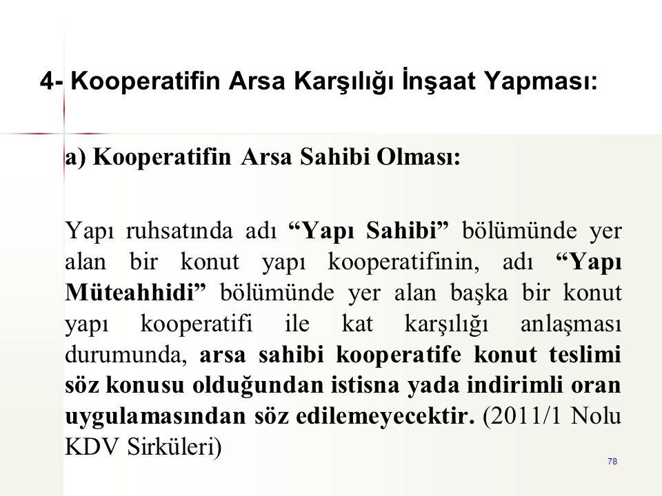 """78 4- Kooperatifin Arsa Karşılığı İnşaat Yapması: a) Kooperatifin Arsa Sahibi Olması: Yapı ruhsatında adı """"Yapı Sahibi"""" bölümünde yer alan bir konut y"""