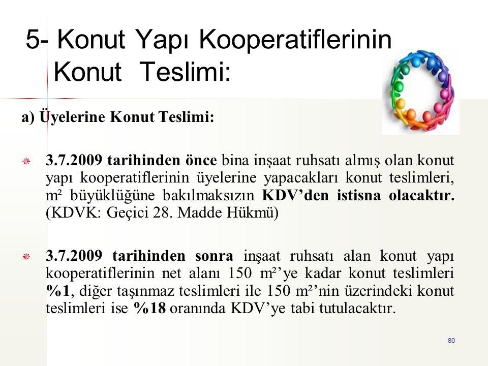 80 5- Konut Yapı Kooperatiflerinin Konut Teslimi: a) Üyelerine Konut Teslimi:   3.7.2009 tarihinden önce bina inşaat ruhsatı almış olan konut yapı k