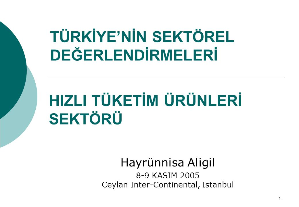 1 TÜRKİYE'NİN SEKTÖREL DEĞERLENDİRMELERİ Hayrünnisa Aligil 8-9 KASIM 2005 Ceylan Inter-Continental, Istanbul HIZLI TÜKETİM ÜRÜNLERİ SEKTÖRÜ