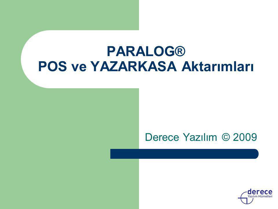 PARALOG® POS ve YAZARKASA Aktarımları Derece Yazılım © 2009