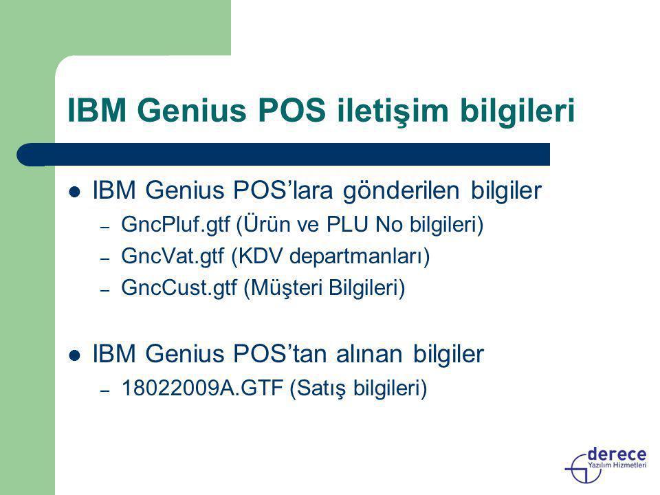 IBM Genius POS iletişim bilgileri  IBM Genius POS'lara gönderilen bilgiler – GncPluf.gtf (Ürün ve PLU No bilgileri) – GncVat.gtf (KDV departmanları)