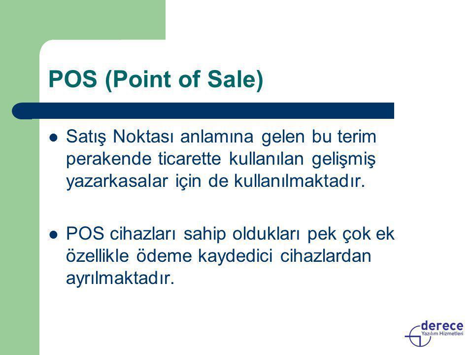 POS (Point of Sale)  Satış Noktası anlamına gelen bu terim perakende ticarette kullanılan gelişmiş yazarkasalar için de kullanılmaktadır.  POS cihaz