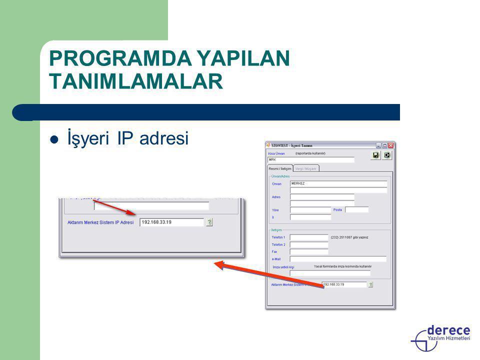 PROGRAMDA YAPILAN TANIMLAMALAR  İşyeri IP adresi