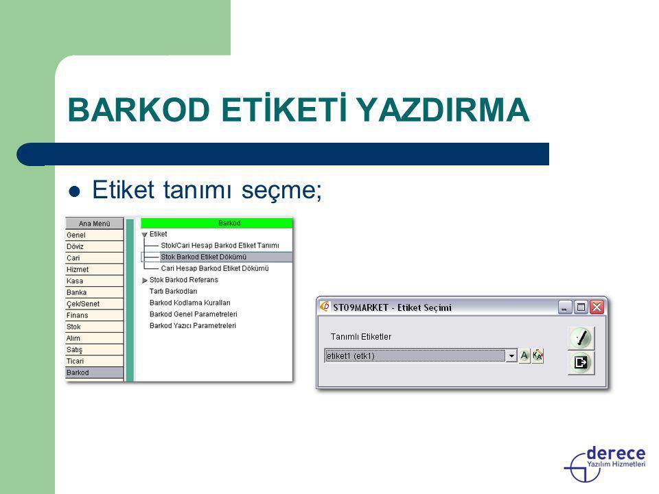 BARKOD ETİKETİ YAZDIRMA  Etiket tanımı seçme;