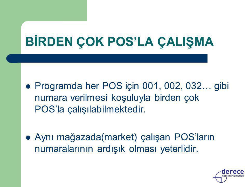 BİRDEN ÇOK POS'LA ÇALIŞMA  Programda her POS için 001, 002, 032… gibi numara verilmesi koşuluyla birden çok POS'la çalışılabilmektedir.  Aynı mağaza