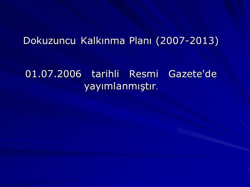 Dokuzuncu Kalkınma Planı (2007-2013) 01.07.2006 tarihli Resmi Gazete de yayımlanmıştır.