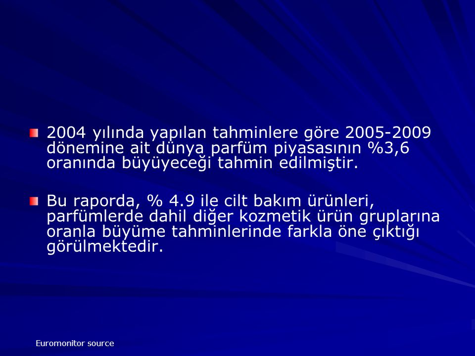 2000-2005 Yılları Arası Parfüm Satış Artış Oranları % current value growth 2004/05 2000-05 CAGR 2005/10 TOTAL Premium fragrances 4.43.719.8 Premium men s fragrances 5.94.424.2 Premium women s frag.
