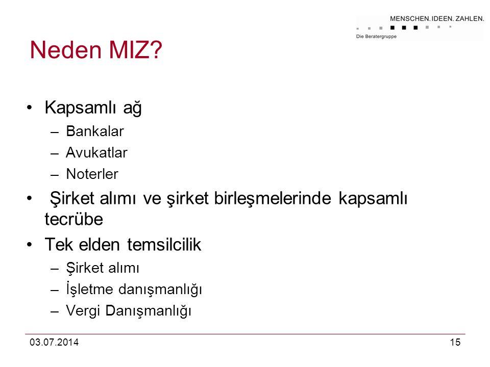 03.07.201415 Neden MIZ? •Kapsamlı ağ –Bankalar –Avukatlar –Noterler • Şirket alımı ve şirket birleşmelerinde kapsamlı tecrübe •Tek elden temsilcilik –