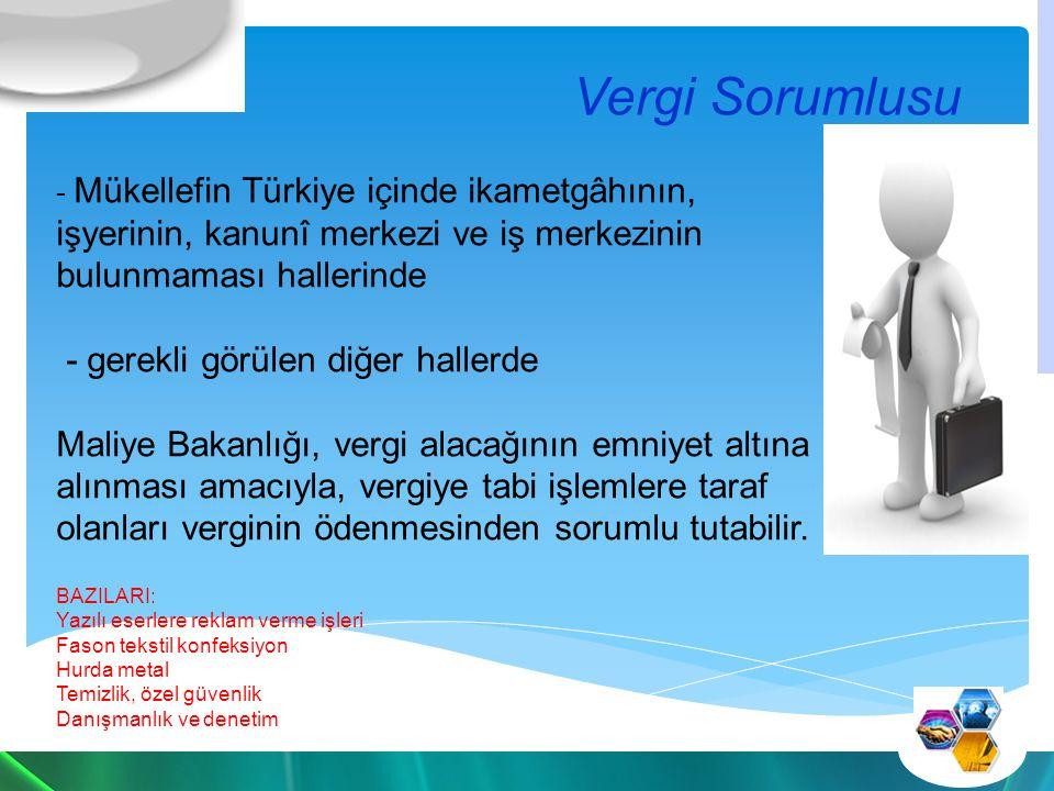 Vergi Sorumlusu - Mükellefin Türkiye içinde ikametgâhının, işyerinin, kanunî merkezi ve iş merkezinin bulunmaması hallerinde - gerekli görülen diğer hallerde Maliye Bakanlığı, vergi alacağının emniyet altına alınması amacıyla, vergiye tabi işlemlere taraf olanları verginin ödenmesinden sorumlu tutabilir.