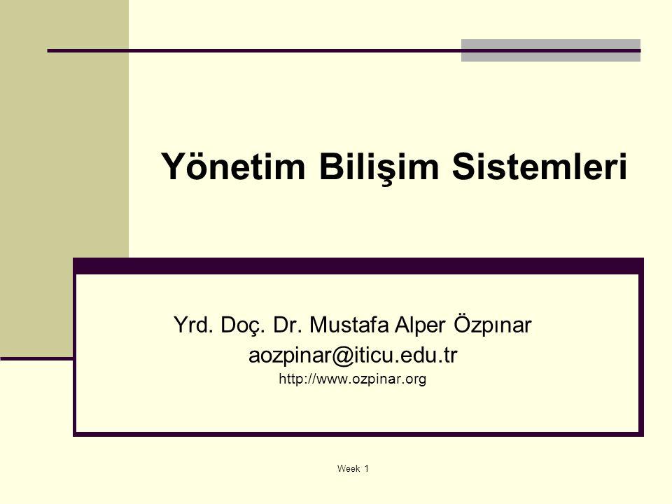Week 1 Yönetim Bilişim Sistemleri Yrd. Doç. Dr. Mustafa Alper Özpınar aozpinar@iticu.edu.tr http://www.ozpinar.org