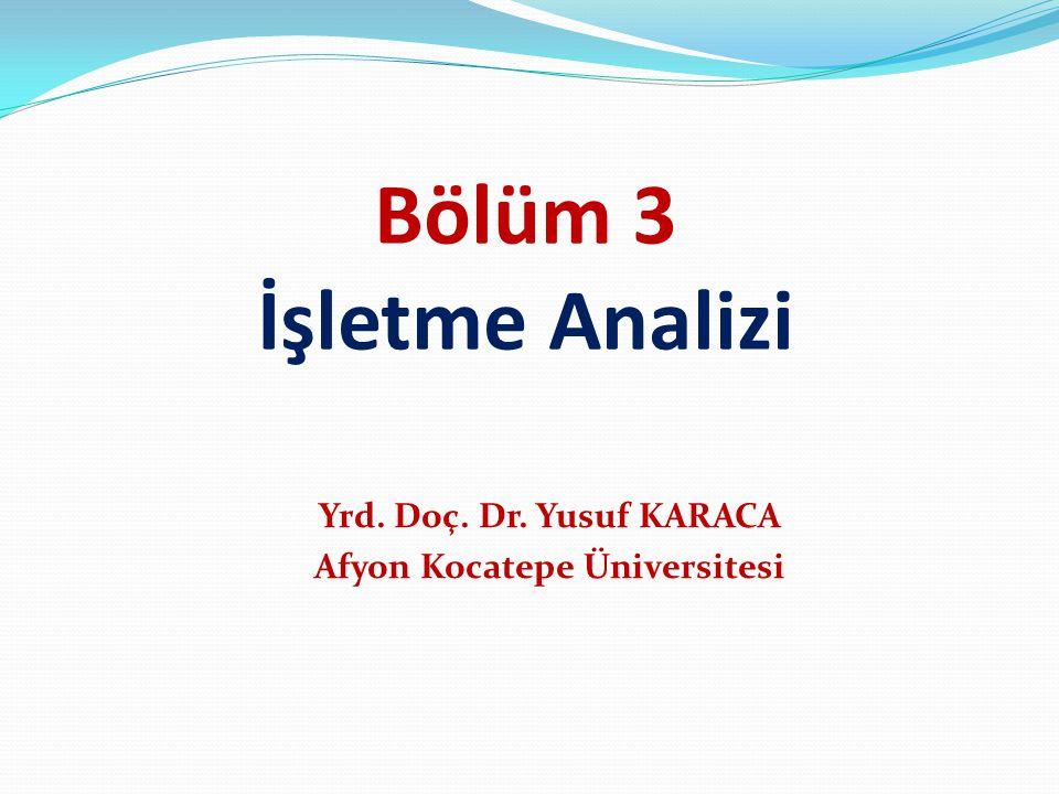 Bölüm 3 İşletme Analizi Yrd. Doç. Dr. Yusuf KARACA Afyon Kocatepe Üniversitesi
