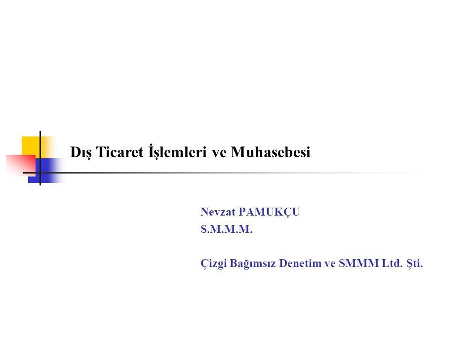 Nevzat PAMUKÇU S.M.M.M. Çizgi Bağımsız Denetim ve SMMM Ltd. Şti. Dış Ticaret İşlemleri ve Muhasebesi