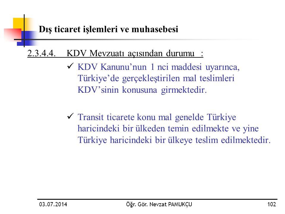 Dış ticaret işlemleri ve muhasebesi 2.3.4.4.KDV Mevzuatı açısından durumu :  KDV Kanunu'nun 1 nci maddesi uyarınca, Türkiye'de gerçekleştirilen mal t