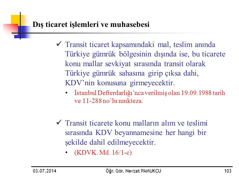 Dış ticaret işlemleri ve muhasebesi  Transit ticaret kapsamındaki mal, teslim anında Türkiye gümrük bölgesinin dışında ise, bu ticarete konu mallar s