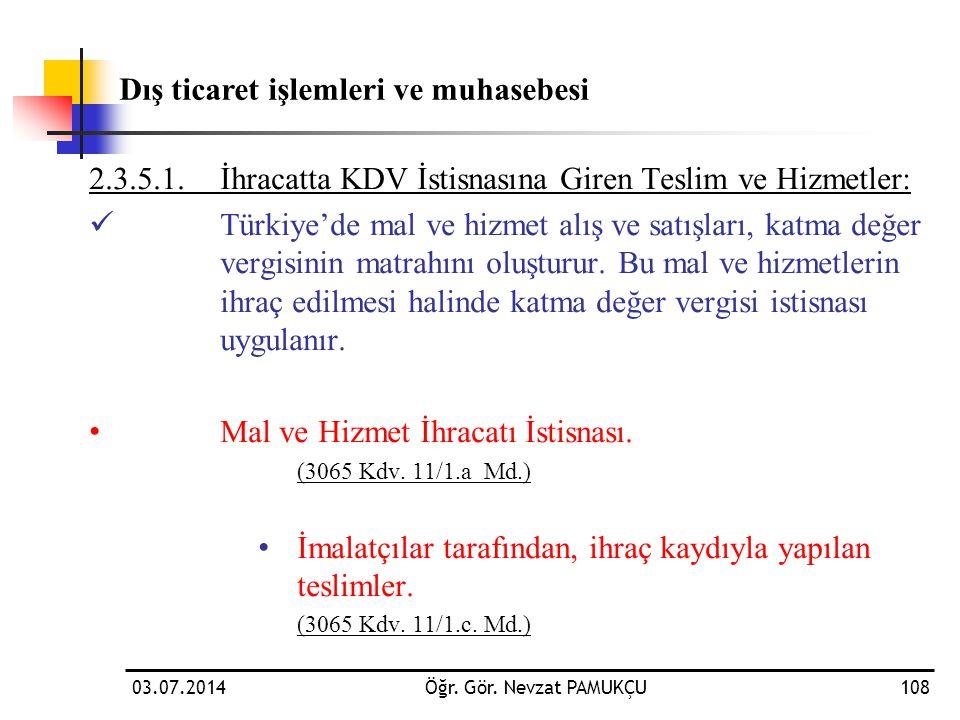 03.07.2014Öğr. Gör. Nevzat PAMUKÇU108 2.3.5.1.İhracatta KDV İstisnasına Giren Teslim ve Hizmetler:  Türkiye'de mal ve hizmet alış ve satışları, katma