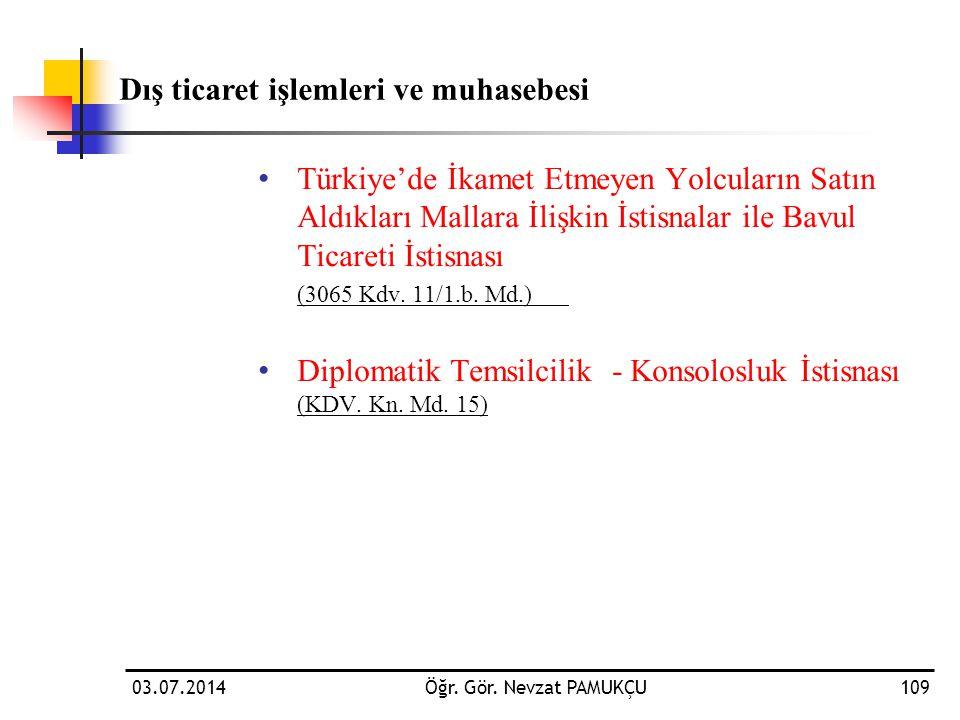 03.07.2014Öğr. Gör. Nevzat PAMUKÇU109 • Türkiye'de İkamet Etmeyen Yolcuların Satın Aldıkları Mallara İlişkin İstisnalar ile Bavul Ticareti İstisnası (