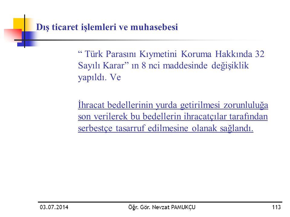"""03.07.2014Öğr. Gör. Nevzat PAMUKÇU113 """" Türk Parasını Kıymetini Koruma Hakkında 32 Sayılı Karar"""" ın 8 nci maddesinde değişiklik yapıldı. Ve İhracat be"""