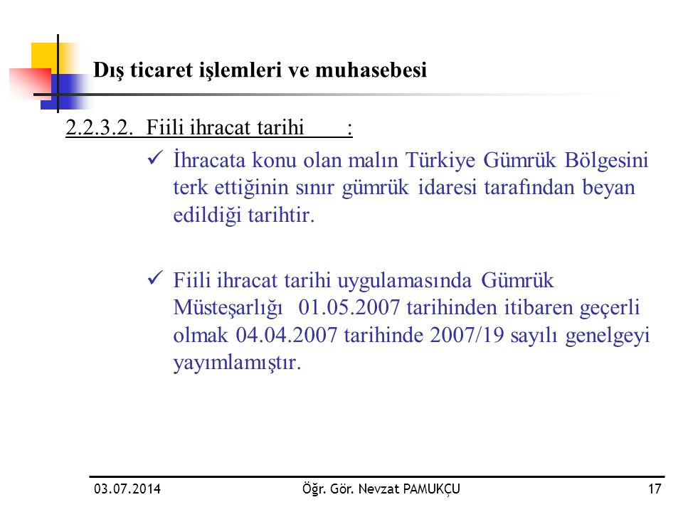 Dış ticaret işlemleri ve muhasebesi 2.2.3.2.Fiili ihracat tarihi:  İhracata konu olan malın Türkiye Gümrük Bölgesini terk ettiğinin sınır gümrük idar