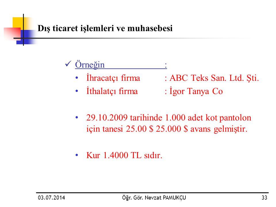 Dış ticaret işlemleri ve muhasebesi  Örneğin: • İhracatçı firma: ABC Teks San. Ltd. Şti. • İthalatçı firma: İgor Tanya Co • 29.10.2009 tarihinde 1.00