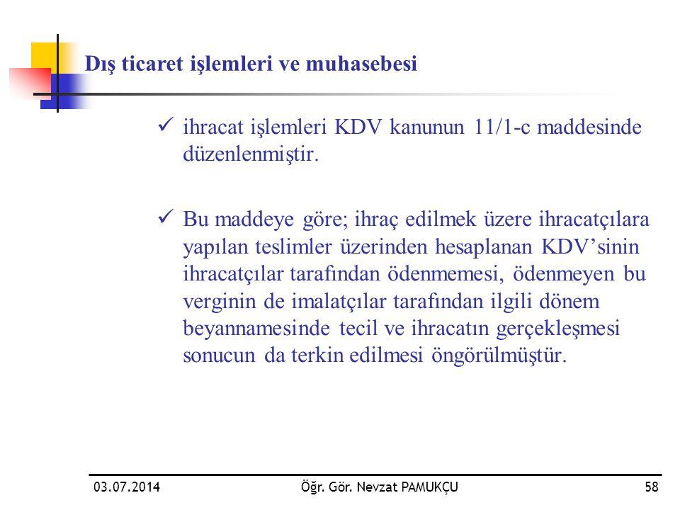 03.07.2014Öğr. Gör. Nevzat PAMUKÇU58  ihracat işlemleri KDV kanunun 11/1-c maddesinde düzenlenmiştir.  Bu maddeye göre; ihraç edilmek üzere ihracatç
