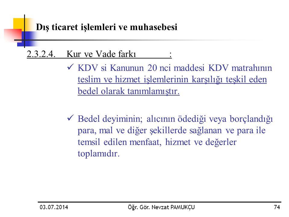 03.07.2014Öğr. Gör. Nevzat PAMUKÇU74 2.3.2.4.Kur ve Vade farkı:  KDV si Kanunun 20 nci maddesi KDV matrahının teslim ve hizmet işlemlerinin karşılığı