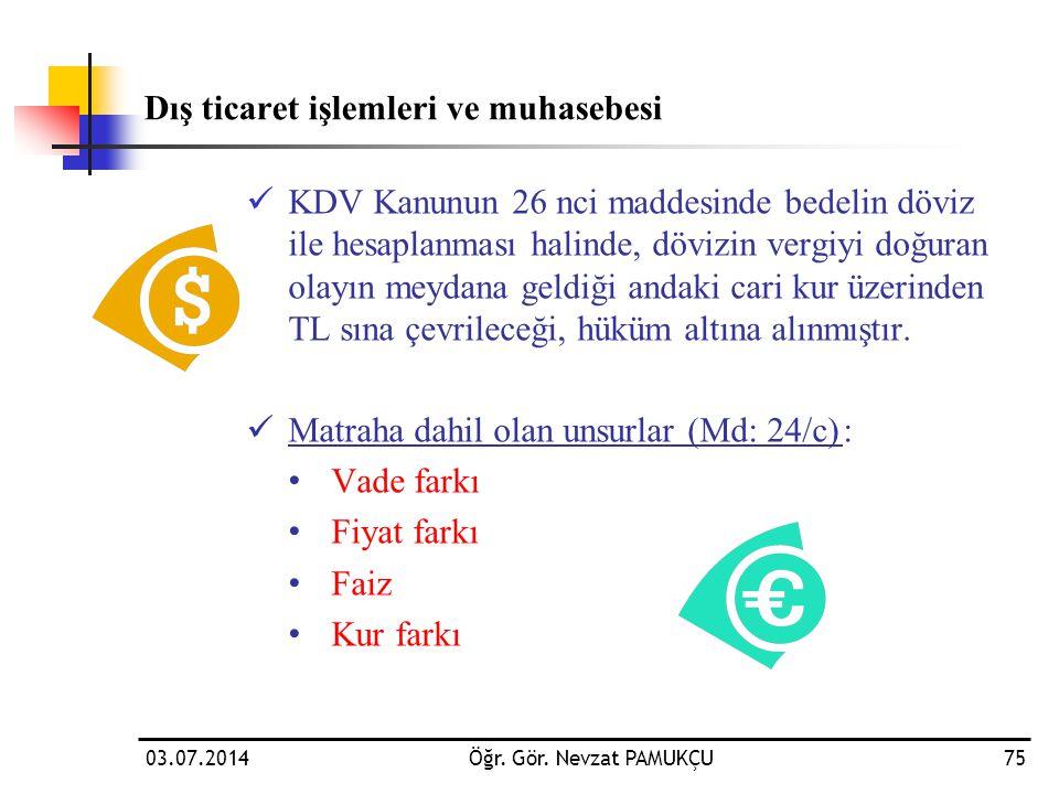 KDV Kanunun 26 nci maddesinde bedelin döviz ile hesaplanması halinde, dövizin vergiyi doğuran olayın meydana geldiği andaki cari kur üzerinden TL sı