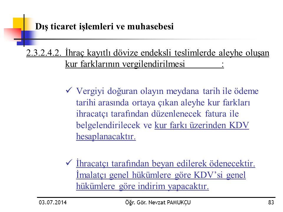 03.07.2014Öğr. Gör. Nevzat PAMUKÇU83 2.3.2.4.2.İhraç kayıtlı dövize endeksli teslimlerde aleyhe oluşan kur farklarının vergilendirilmesi:  Vergiyi do