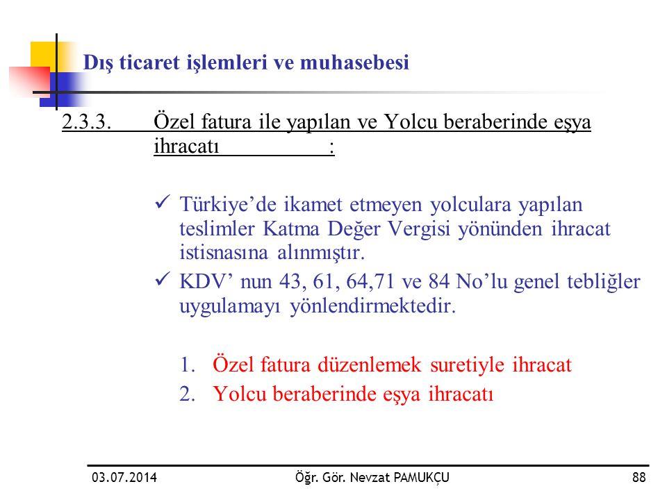 03.07.2014Öğr. Gör. Nevzat PAMUKÇU88 2.3.3.Özel fatura ile yapılan ve Yolcu beraberinde eşya ihracatı:  Türkiye'de ikamet etmeyen yolculara yapılan t