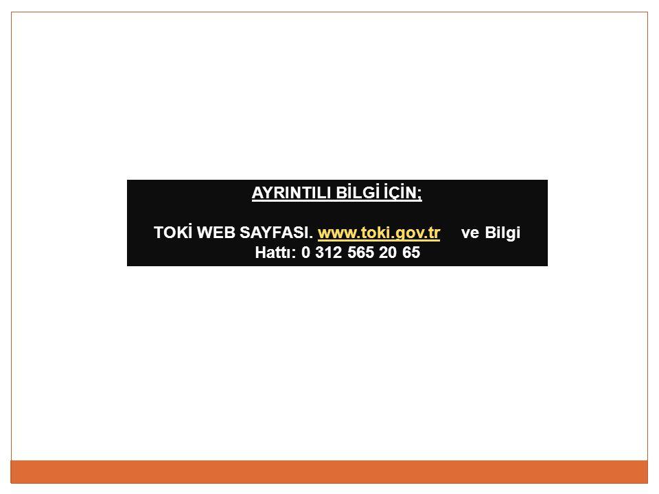 AYRINTILI BİLGİ İÇİN; TOKİ WEB SAYFASI. www.toki.gov.tr ve Bilgi Hattı: 0 312 565 20 65www.toki.gov.tr