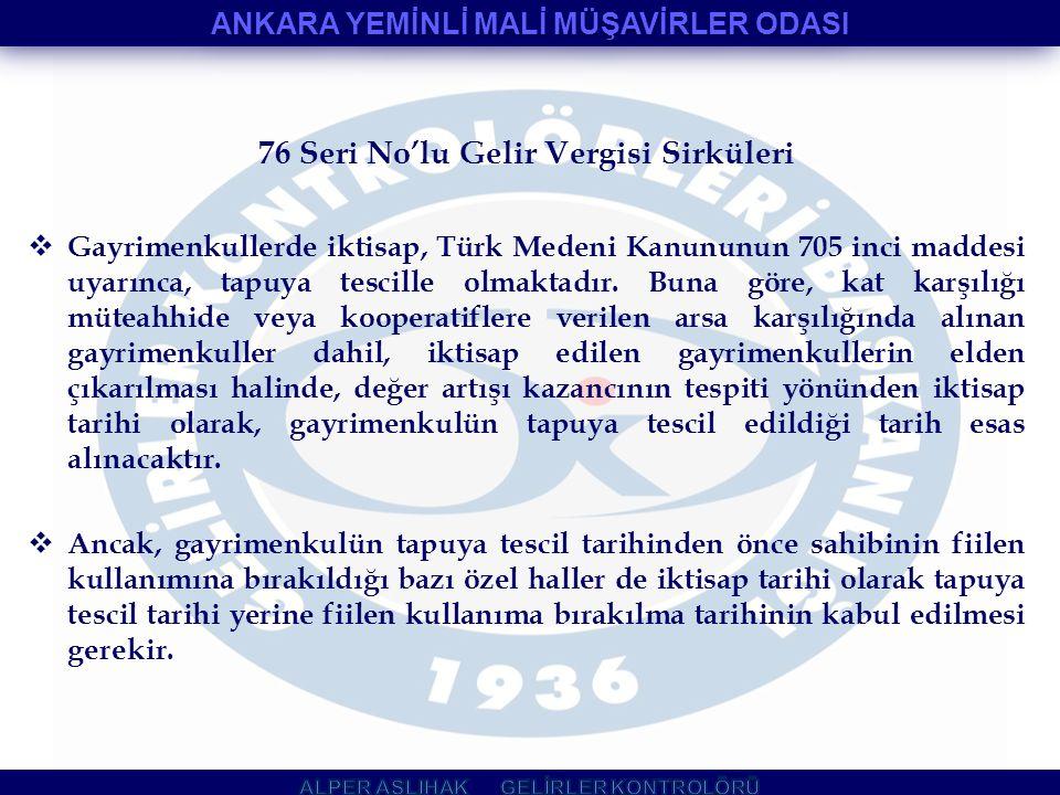 76 Seri No'lu Gelir Vergisi Sirküleri  Gayrimenkullerde iktisap, Türk Medeni Kanununun 705 inci maddesi uyarınca, tapuya tescille olmaktadır. Buna gö