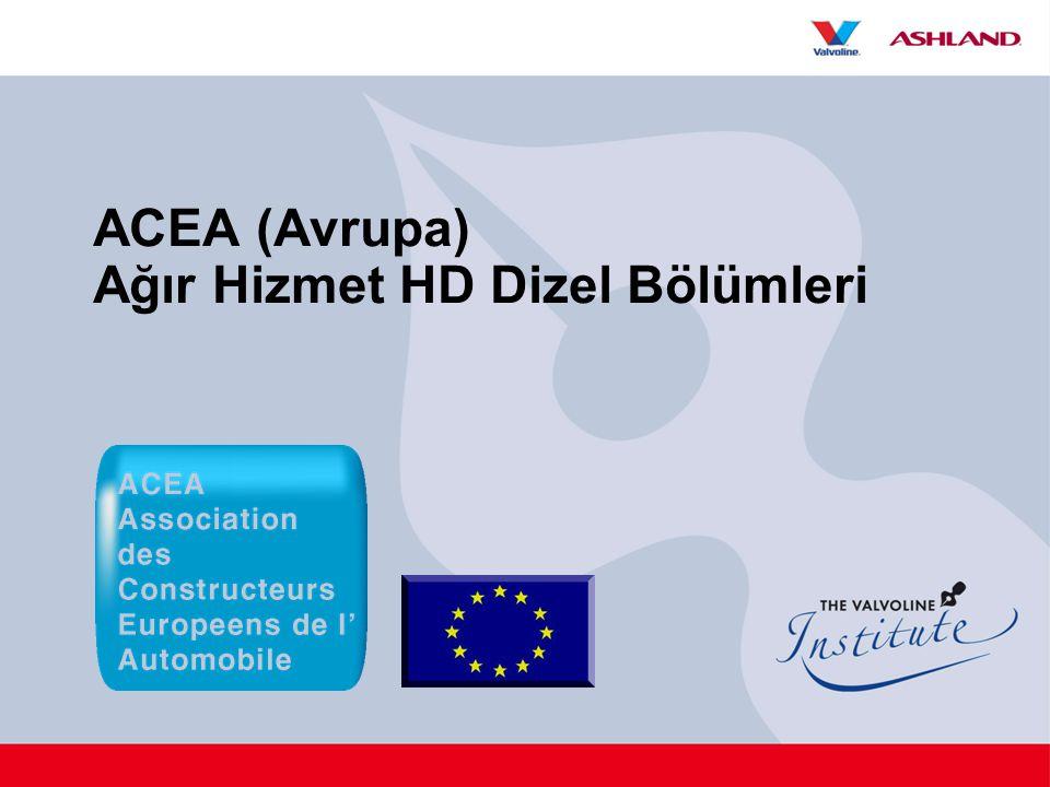 ACEA (Avrupa) Ağır Hizmet HD Dizel Bölümleri