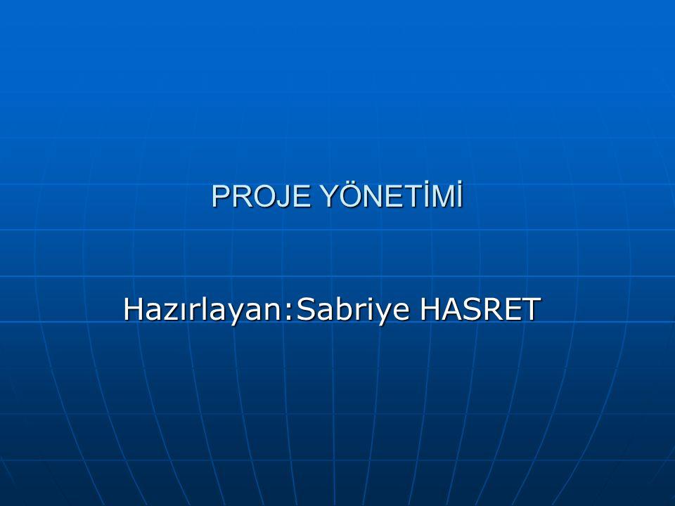 PROJE YÖNETİMİ Hazırlayan:Sabriye HASRET