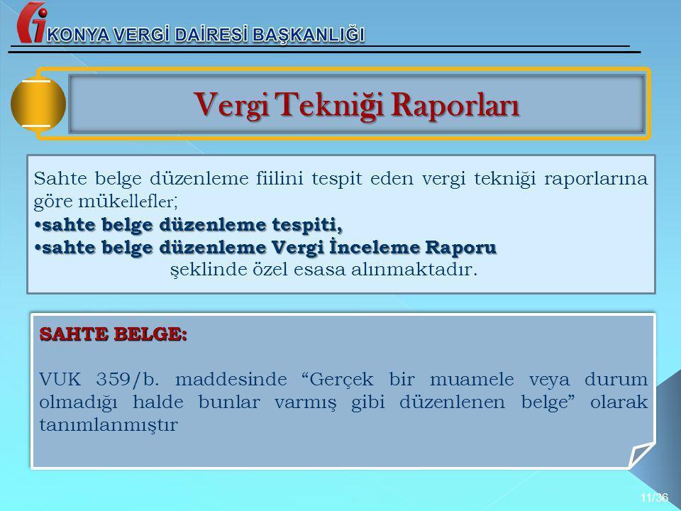 Vergi Tekni ğ i Raporları Sahte belge düzenleme fiilini tespit eden vergi tekniği raporlarına göre mük ellefler ; • sahte belge düzenleme tespiti, • s
