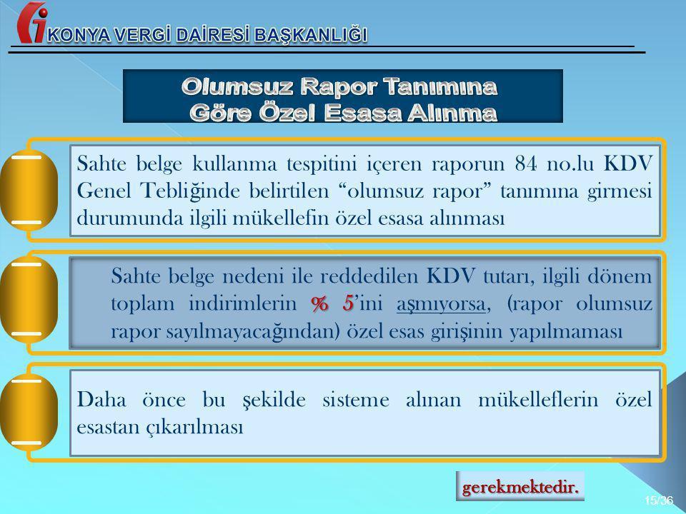 % 5 Sahte belge nedeni ile reddedilen KDV tutarı, ilgili dönem toplam indirimlerin % 5'ini a ş mıyorsa, (rapor olumsuz rapor sayılmayaca ğ ından) özel