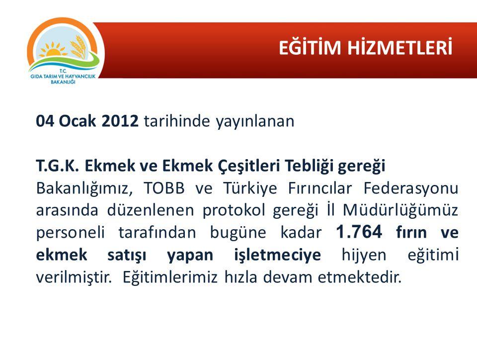 EĞİTİM HİZMETLERİ 04 Ocak 2012 tarihinde yayınlanan T.G.K. Ekmek ve Ekmek Çeşitleri Tebliği gereği Bakanlığımız, TOBB ve Türkiye Fırıncılar Federasyon
